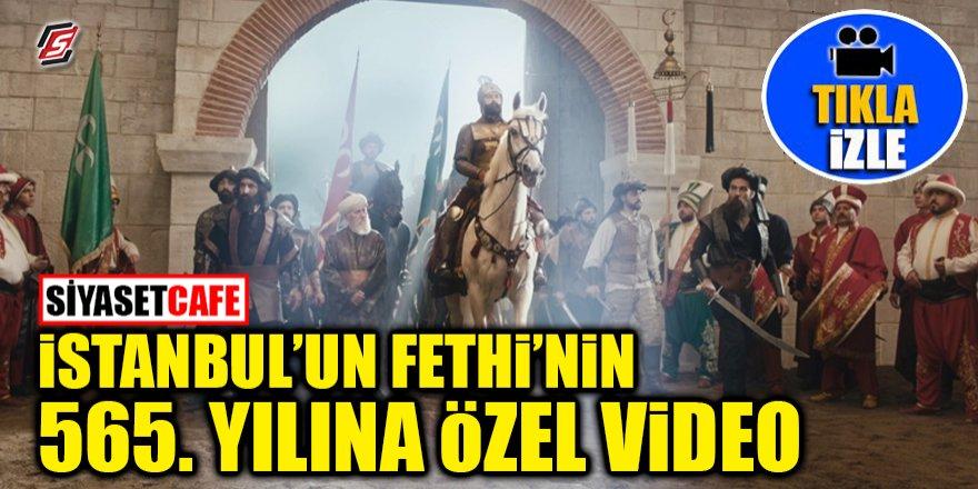 İstanbul'un Fethi'nin 565. Yılına özel video