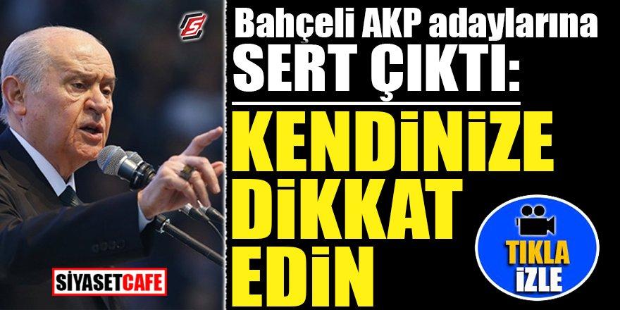 Bahçeli, AKP adaylarına sert çıktı: 'Kendinize dikkat edin'