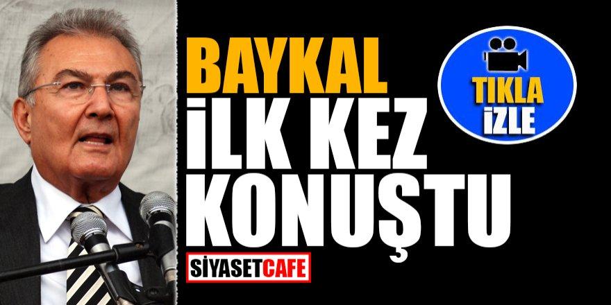 Baykal ilk kez konuştu