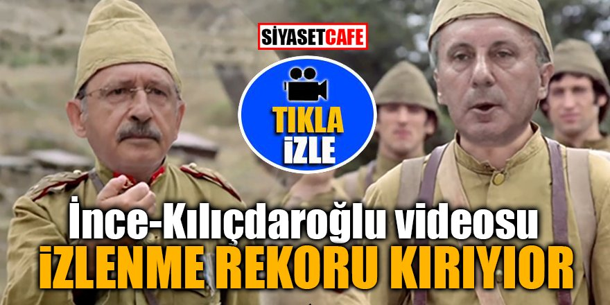 İnce -Kılıçdaroğlu videosu izlenme rekoru kırıyor