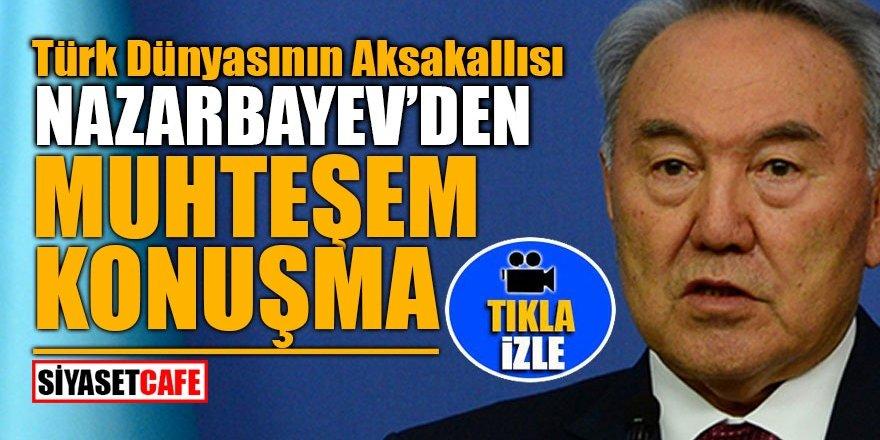 Türk Dünyasının Aksakallısı Nazarbayev'den muhteşem konuşma