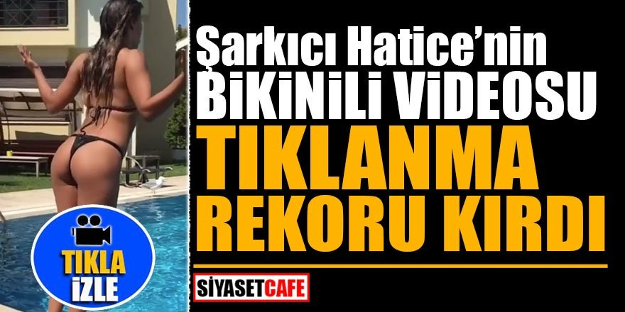 Şarkıcı Hatice'nin bikinili videosu tıklanma rekoru kırdı