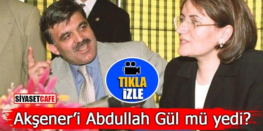 Akşener'i Abdullah Gül mü yedi?