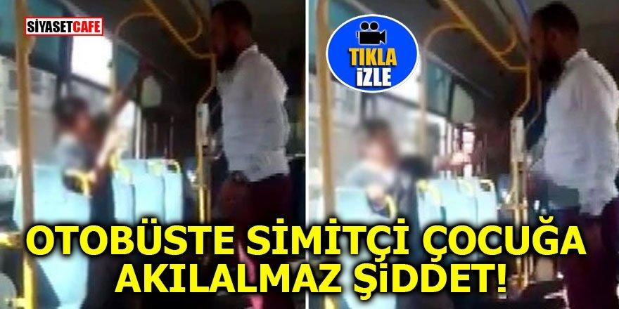 Otobüste simitçi çocuğa akılalmaz şiddet