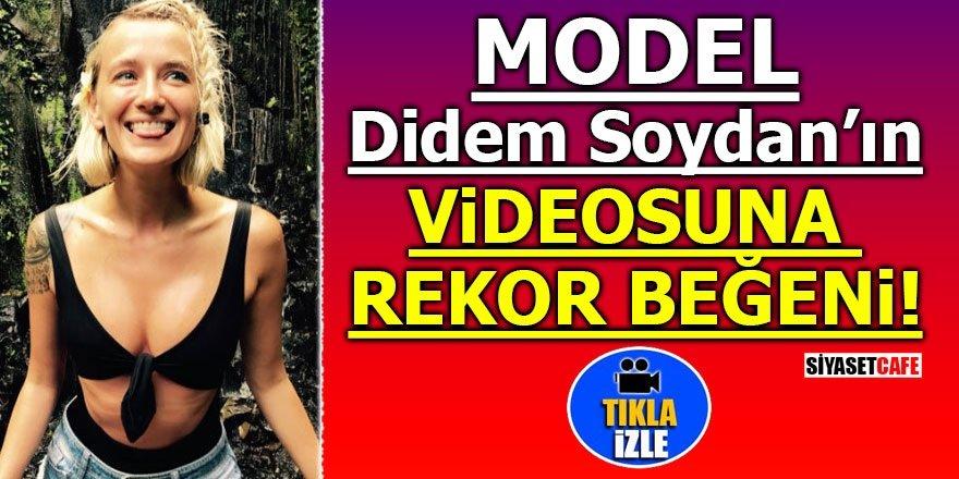 Model Didem Soydan'ın videosuna rekor beğeni!