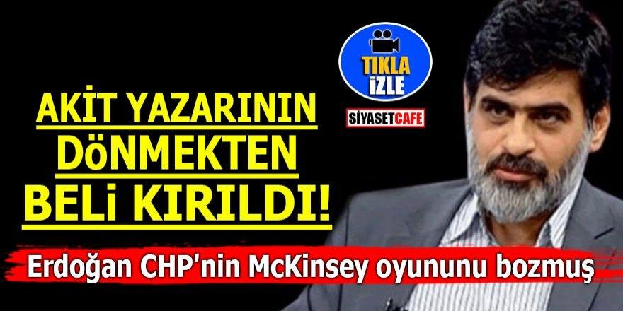 Akit yazarı McKinsey'in sorumlusu olarak CHP'yi gösterdi