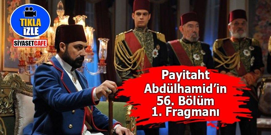 Payitaht Abdülhamid'in 56. Bölüm 1. Fragmanı yayınlandı