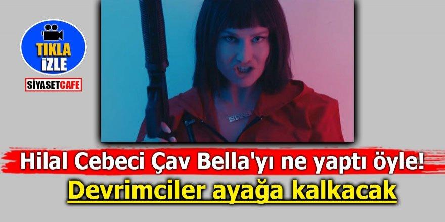 Hilal Cebeci Çav Bella'yı ne yaptı öyle! Devrimciler ayağa kalkacak