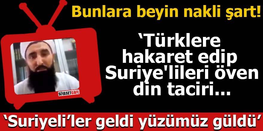 Türklere hakaret edip Suriye'lileri öven din taciri...