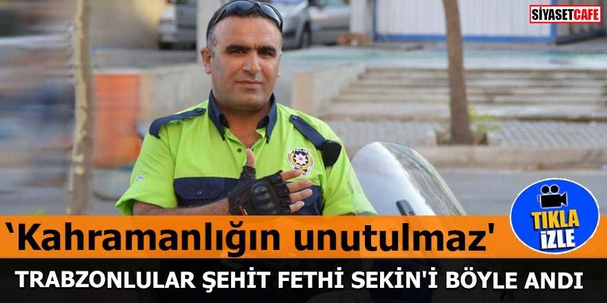 Trabzonlular Şehit Fethi Sekin'i böyle andı