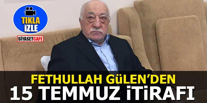 Fethullah Gülen'den 15 Temmuz itirafı