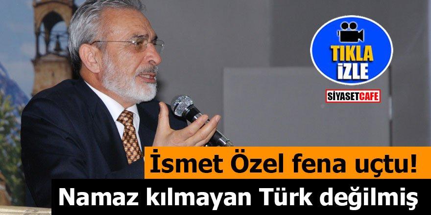 İsmet Özel fena uçtu: Namaz kılmayan Türk değilmiş