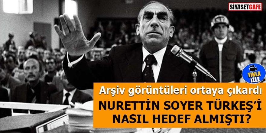 Nurettin Soyer Türkeş'i nasıl hedef almıştı?