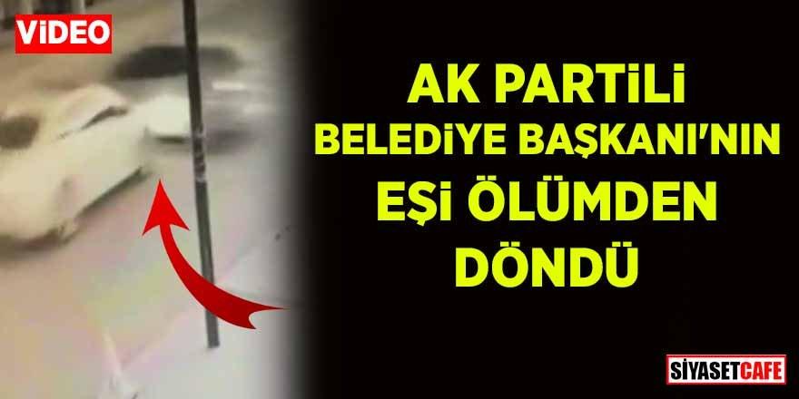 AK Partili Belediye Başkanı'nın eşi ölümden döndü