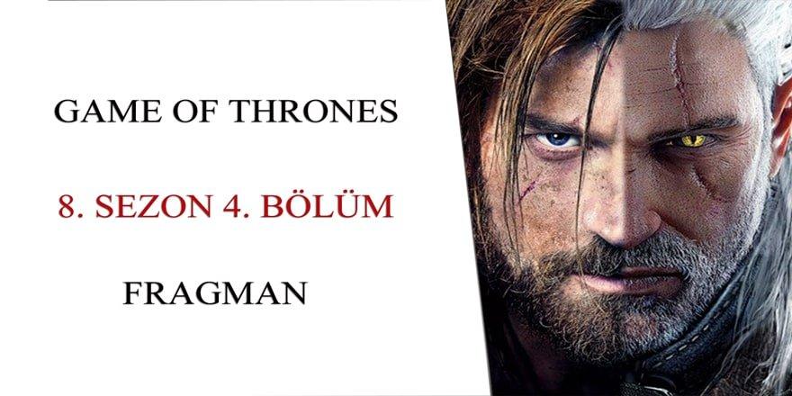 Game of Thrones 8. Sezon 4. Bölüm Fragmanı Yayında
