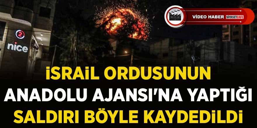 İsrail ordusunun Anadolu Ajansı'na yaptığı saldırı böyle kaydedildi