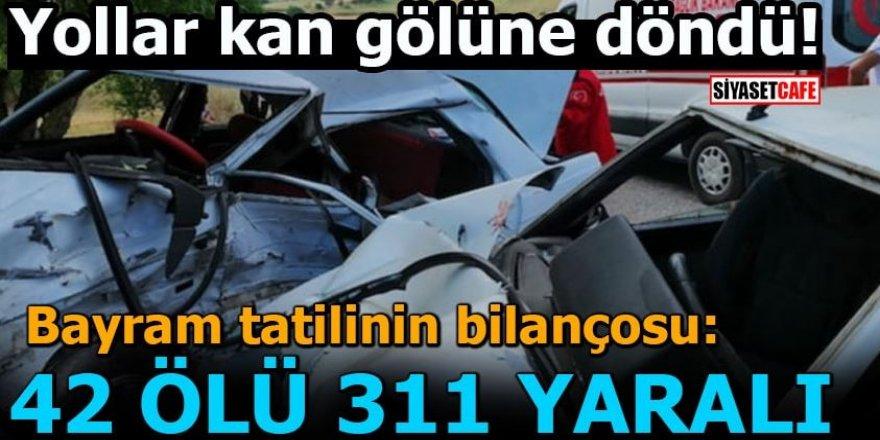 Yollar kan gölüne döndü,Bayram tatilinin bilançosu;42 ölü 311 yaralı