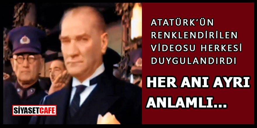 Atatürk'ün renklendirilmiş videosu herkesi duygulandırdı!