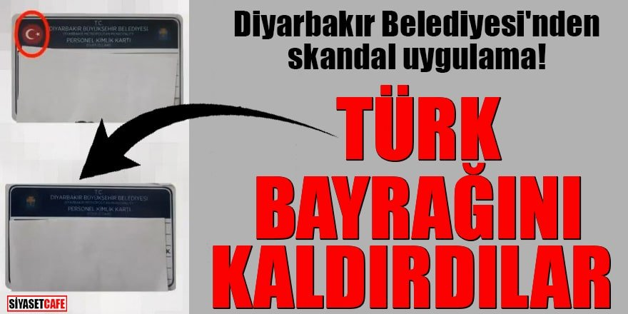 Diyarbakır Belediyesi'nden skandal uygulama Türk Bayrağını kaldırdılar