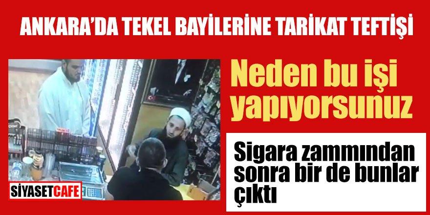 Ankara'da Tekel bayilerine tarikat teftişi; Neden bu işi yapyorsunuz?