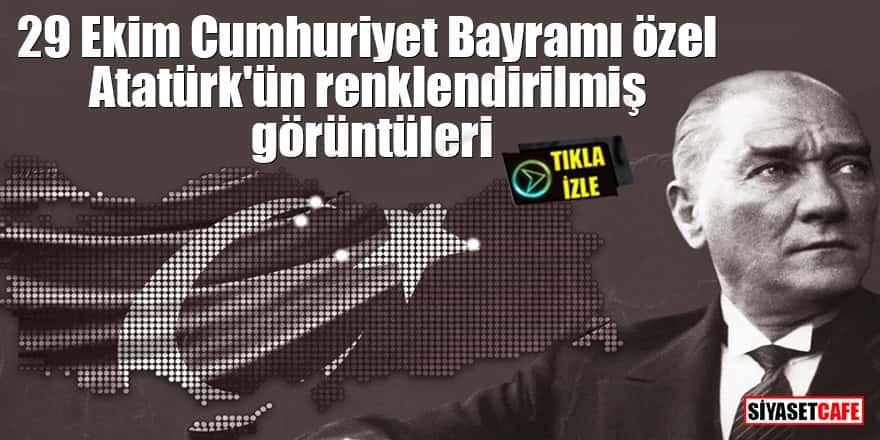 29 Ekim Cumhuriyet Bayramı özel Atatürk'ün renklendirilmiş görüntüleri