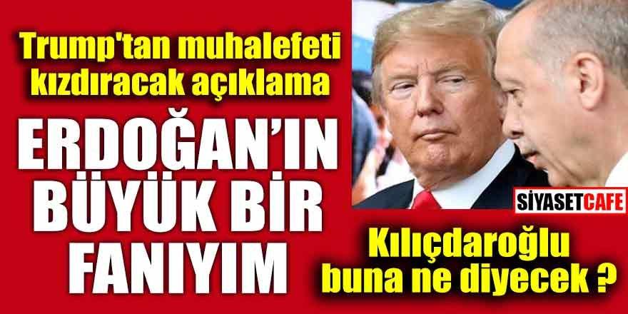 """Trump; """"Erdoğan'ın büyük bir fanıyım"""""""