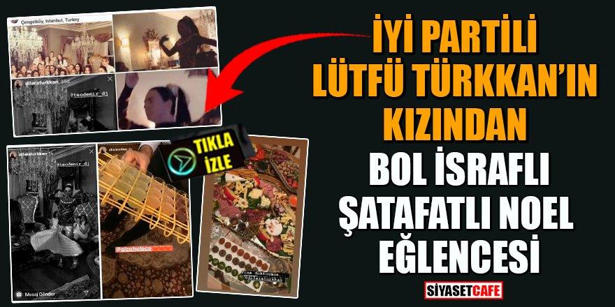 İYİ Partili Lütfü Türkkan'ın kızından bol israflı, şatafatlı Noel eğlencesi