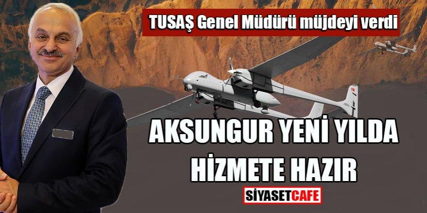 TUSAŞ Genel Müdürü müjdeyi verdi: Aksungur yeni yılda hizmete hazır