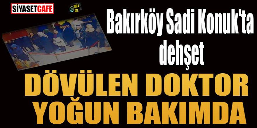 Bakırköy Sadi Konuk'ta dehşet: Dövülen doktor yoğun bakımda