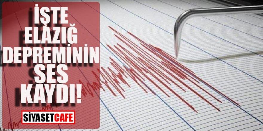 İşte Elazığ depreminin ses kaydı!