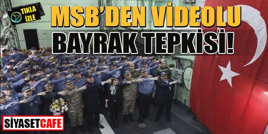 Milli Savunma Bakanlığı'ndan Türk Bayrağı tepkisi