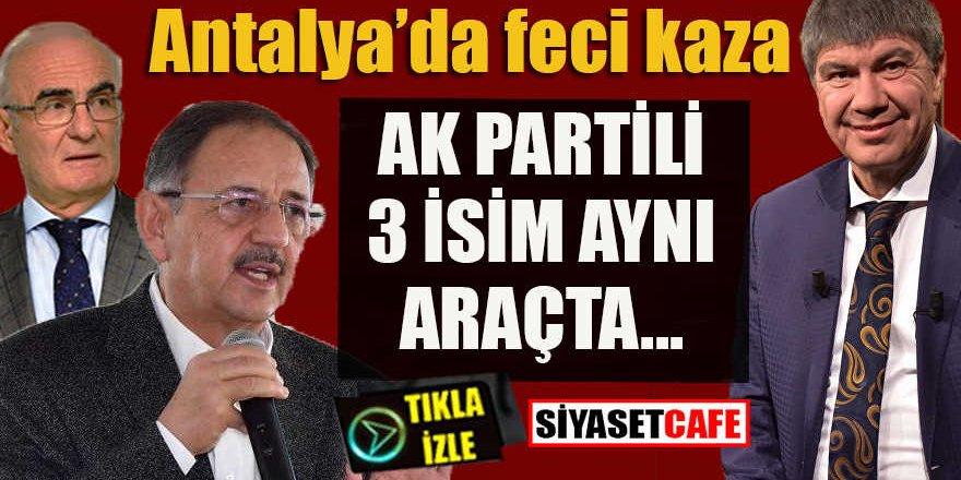 Antalya'da feci kaza: Ak Partili 3 isim aynı araçta…