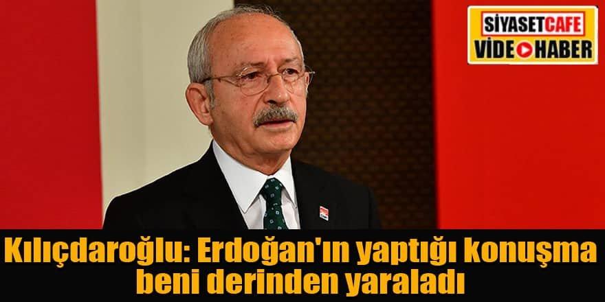 Kılıçdaroğlu: Erdoğan'ın yaptığı konuşma beni derinden yaraladı