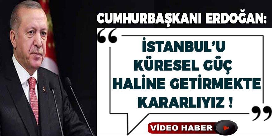 """Cumhurbaşkanı Erdoğan: """"İstanbul'u her alanda küresel merkez hâline getirmekte kararlıyız"""""""