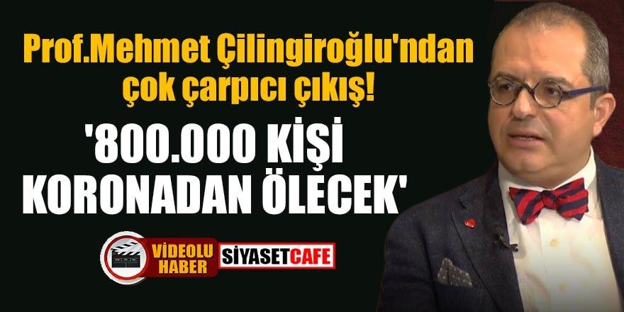 Prof.Mehmet Çilingiroğlu: '800.000 kişi koronadan ölecek'