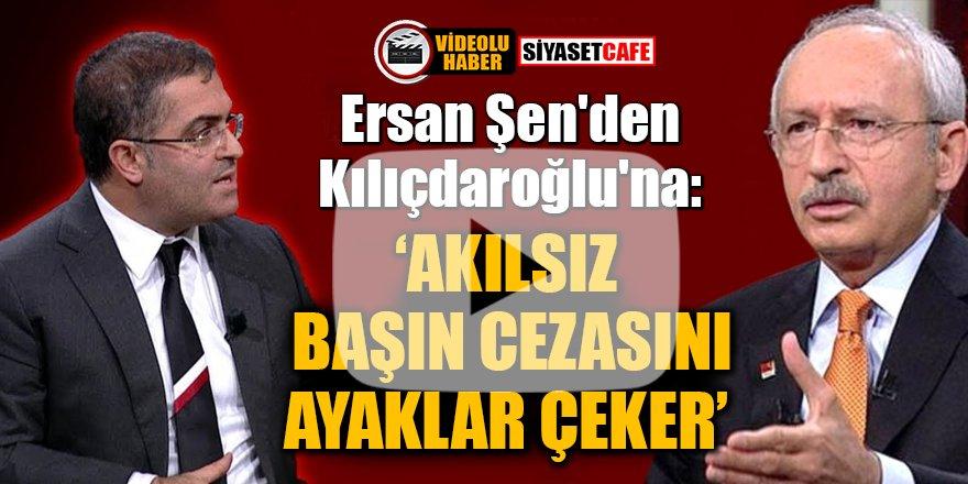Ersan Şen'den Kılıçdaroğlu'na: Akılsız başın cezasını ayaklar çeker
