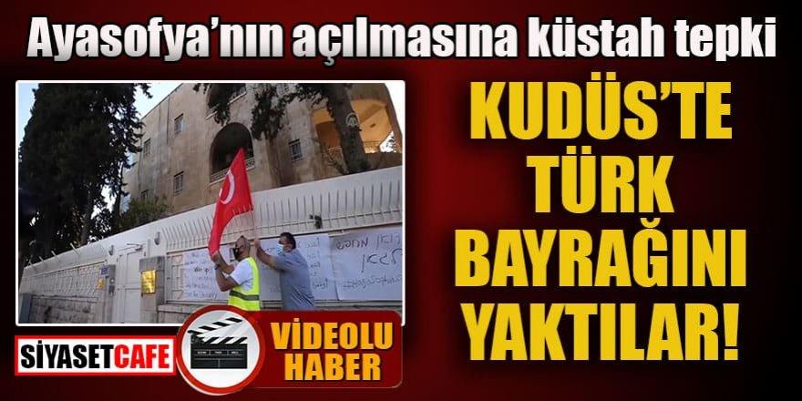 Ayasofya'nın açılmasına küstah tepki: Kudüs'te Türk bayrağını yaktılar