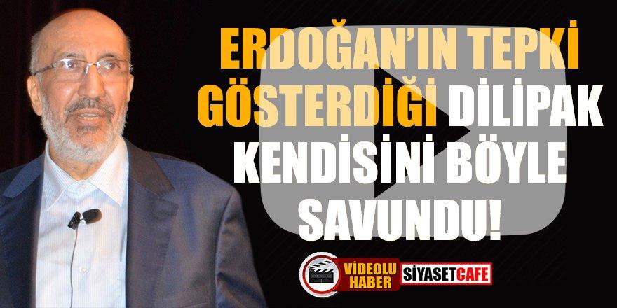 Erdoğan'ın tepki gösterdiği Dilipak, kendisini böyle savundu!