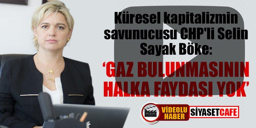 """Küresel kapitalizmin savunucusu CHP'li Selin Sayak Böke: """"Gaz bulunmasının halka faydası yok"""""""