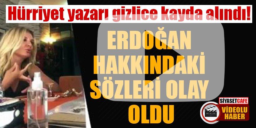 Hürriyet yazarı gizlice kayda alındı! Erdoğan hakkındaki sözleri olay oldu