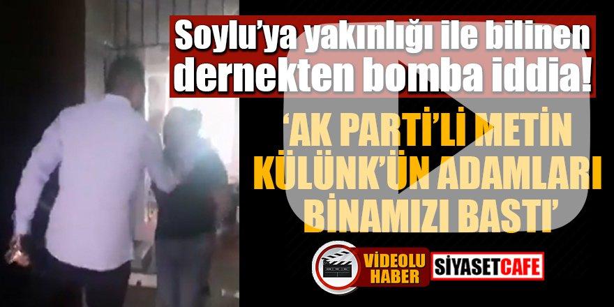 AK Parti'li Külünk'ün adamları Soylu'ya yakınlığı ile bilinen derneği bastı