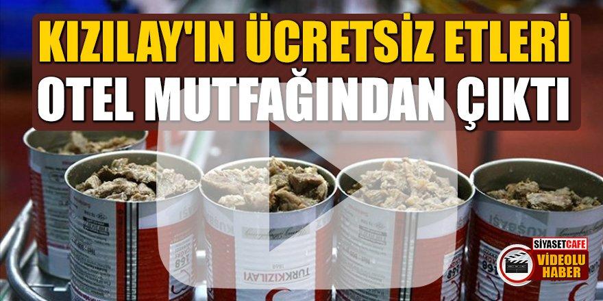 'Kızılay'ın ücretsiz etleri otel mutfağında çıktı' iddiası
