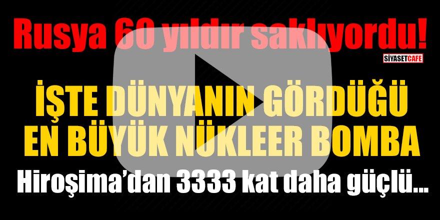 Rusya 60 yıldır saklıyordu! İşte Dünyanın gördüğü en büyük nükleer bomba
