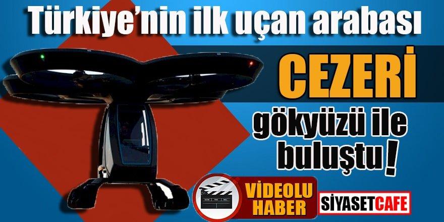 Türkiye'nin ilk uçan arabası Cezeri gökyüzü ile buluştu