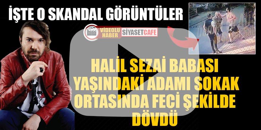 Halil Sezai babası yaşındaki adamı sokak ortasında feci şekilde dövdü!