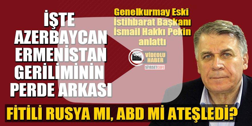 İsmail Hakkı Pekin, Azerbaycan-Ermenistan geriliminin perde arkasını anlattı!
