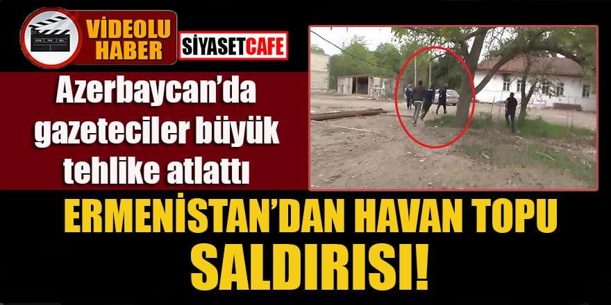 Savaş hattında gazeteciler büyük tehlike atlattı, Ermenistan havan topu attı!