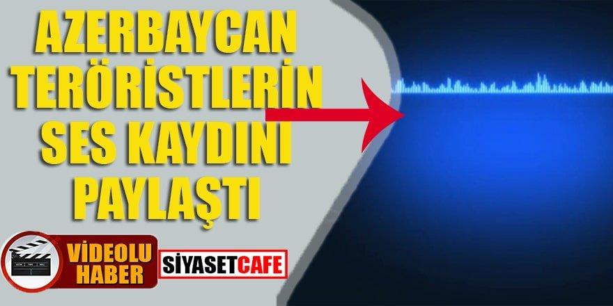 Azerbaycan teröristlerin ses kaydını paylaştı