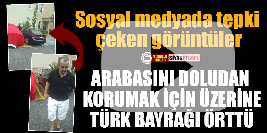 Arabasını doludan korumak için üzerine Türk bayrağı örttü!