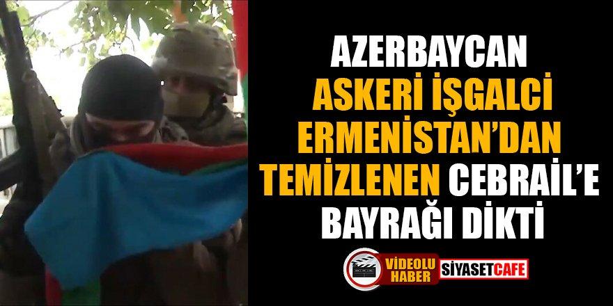 Azerbaycan askeri İşgalci Ermenistan'dan temizlenen Cebrail'e bayrağı dikti